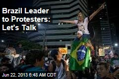 Brazil Leader to Protesters: Let's Talk