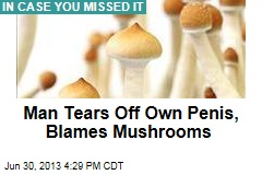Man Tears Off Own Penis, Blames Mushrooms