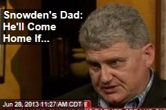 Snowden's Dad: He'll Come Home If...