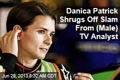 Danica Patrick Shrugs Off Slam From (Male) TV Analyst