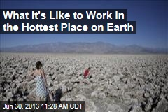 What It's Like to Work in the Hottest Place on Earth