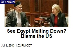 See Egypt Melting Down? Blame the US