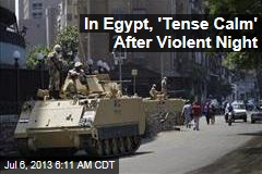 In Egypt, 'Tense Calm' After Violent Night