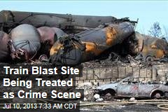 Train Blast Site Being Treated as Crime Scene