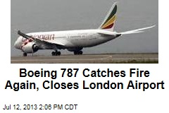 Boeing 787 Catches Fire Again, Closes London Airport