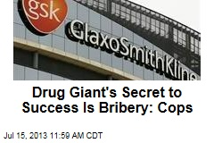 Drug Giant's Secret to Success Is Bribery: Cops