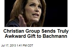 Christian Group Sends Truly Awkward Gift to Bachmann