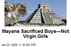 Mayans Sacrificed Boys—Not Virgin Girls