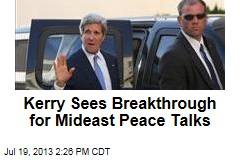 Kerry Sees Breakthrough for Mideast Peace Talks