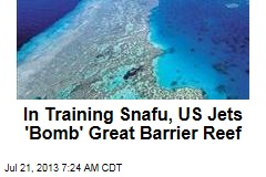 In Training Snafu, US Jets 'Bomb' Great Barrier Reef