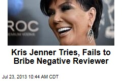 Kris Jenner Tries, Fails to Bribe Negative Reviewer