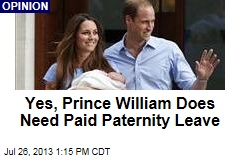 Yes, Prince William Does Need Paid Paternity Leave