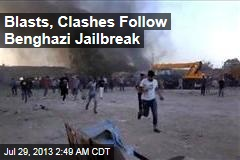 Blasts, Clashes Follow Benghazi Jailbreak