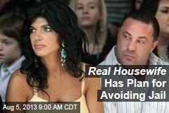 Real Housewife Has Plan for Avoiding Jail