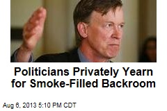 Politicians Privately Yearn for Smoke-Filled Backroom