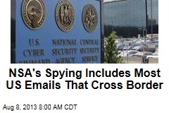 NSA's Spying Includes Most US Emails That Cross Border
