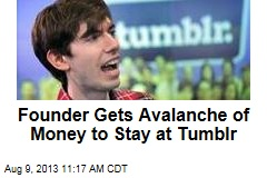 Founder Gets Avalanche of Money to Stay at Tumblr