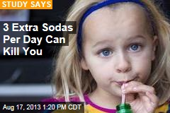 3 Extra Sodas Per Day Can Kill You