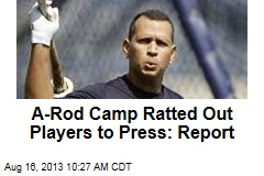 A-Rod Camp Ratted Out Players to Press: Report