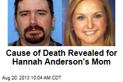 Cause of Death Revealed for Hannah Anderson's Mom