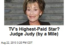 TV's Highest-Paid Star? Judge Judy (by a Mile)