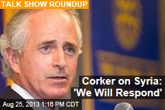 Corker on Syria: 'We Will Respond'