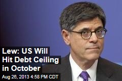 Lew: US Will Hit Debt Ceiling in October