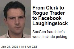 From Clerk to Rogue Trader to Facebook Laughingstock