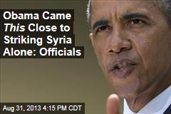 Obama Came This Close to Striking Syria Alone: Officials