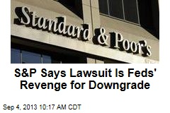 S&P Says Lawsuit Is Feds' Revenge for Downgrade