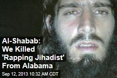 Al-Shabab: We Killed 'Rapping Jihadist' From Alabama