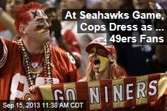 At Seahawks Game, Cops Dress as ... 49ers Fans