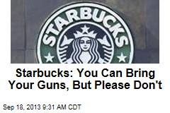 Starbucks: You Can Bring Your Guns, But Please Don't