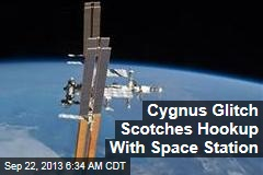 Cygnus Glitch Scotches Hookup With Space Station