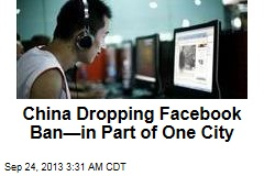China to Drop Facebook Ban—in Part of One City