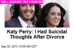 Katy Perry: I Had Suicidal Thoughts After Divorce