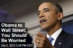 Obama to Wall Street: You Should Be Worried