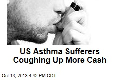 US Asthma Sufferers Coughing Up More Cash