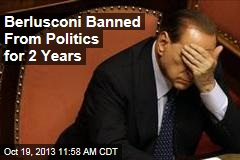 Berlusconi Banned From Politics for 2 Years