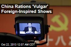 China Rations 'Vulgar' Foreign-Inspired Shows