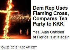 Dem Rep Uses Flaming Cross, Compares Tea Party to KKK