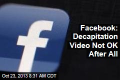 Facebook: Decapitation Video Not OK After All