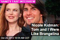 Nicole Kidman: Tom and I Were Like Brangelina