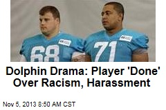Dolphin Drama: Player 'Done' Over Racism, Harassment