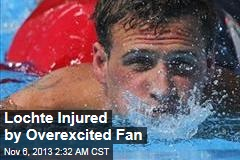Lochte Injured by Overexcited Fan