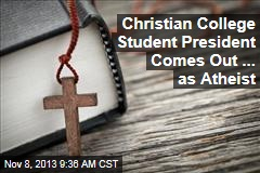 Christian College Student President Comes Out ... as Atheist
