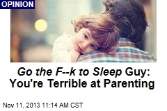 Go the F--k to Sleep Guy: You're Terrible at Parenting