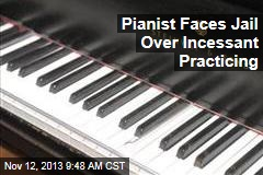 Pianist Faces Jail Over Incessant Practicing