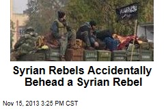 Syrian Rebels Accidentally Behead a Syrian Rebel