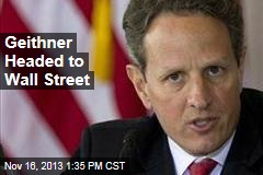 Geithner Headed to Wall Street